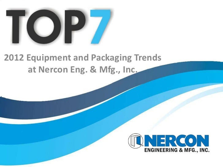 2012 Equipment and Packaging Trends     at Nercon Eng. & Mfg., Inc.