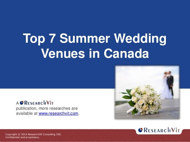 Copyright © 2014 ResearchVit Consulting INC. Confidential and proprietary. Top 7 Summer Wedding Venues in Canada A publica...