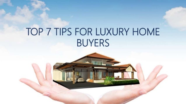 TOP 7 TIPS FOR LUXURY HOME BUYERS