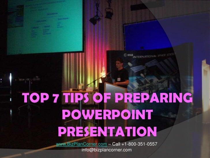 TOP 7 TIPS OF PREPARING POWERPOINT PRESENTATION<br />www.BizPlanCorner.com – Call +1-800-351-0557<br />info@bizplancorner....
