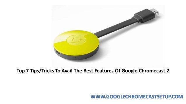 Top 7 Tips/Tricks To Avail The Best Features Of Google Chromecast 2 WWW.GOOGLECHROMECASTSETUP.COM