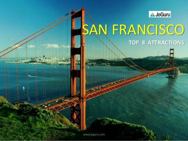 1www.joguru.com SAN FRANCISCO TOP 8 ATTRACTIONS