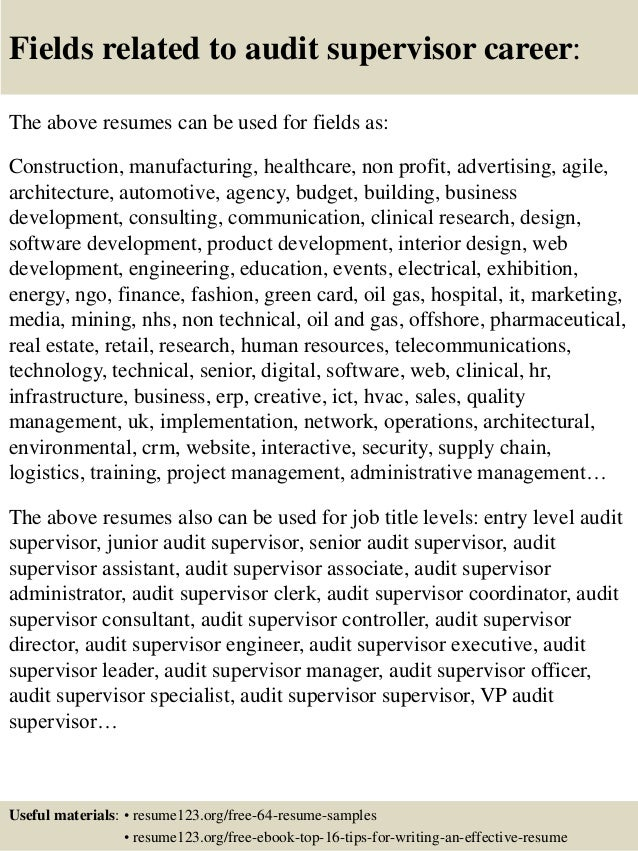 Fields related to audit supervisor career: The above resumes can be used for fields as: Construction, manufacturing, healt...