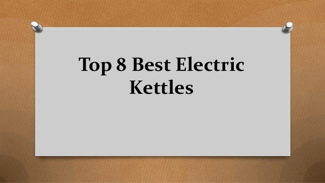 Top 8 Best Electric Kettles