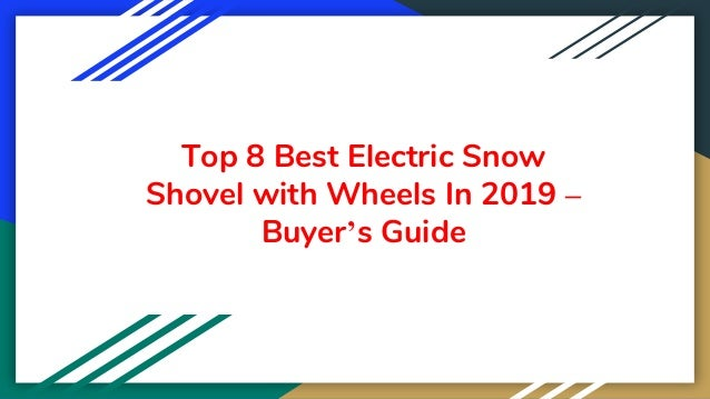 Top 8 Best Electric Snow Shovel with Wheels In 2019 – Buyer's Guide