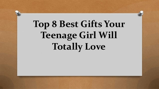Top 8 Best Gifts Your Teenage Girl Will Totally Love