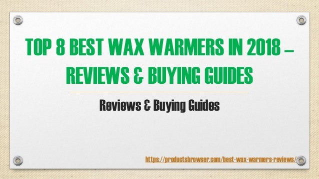 TOP 8 BEST WAX WARMERS IN 2018 – REVIEWS & BUYING GUIDES Reviews & Buying Guides https://productsbrowser.com/best-wax-warm...