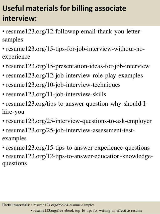 Useful materials for billing associate interview: • resume123.org/12-followup-email-thank-you-letter- samples • resume123....