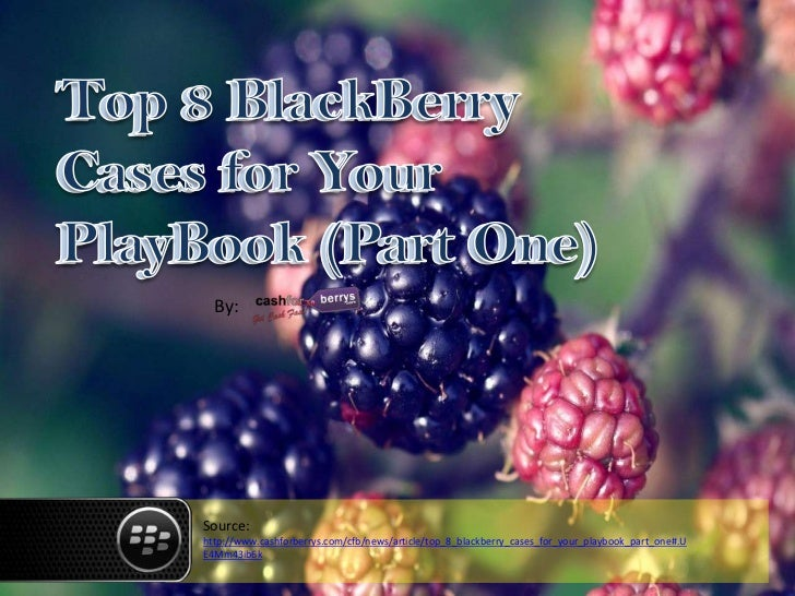 By:Source:http://www.cashforberrys.com/cfb/news/article/top_8_blackberry_cases_for_your_playbook_part_one#.UE4Mm43ib6k