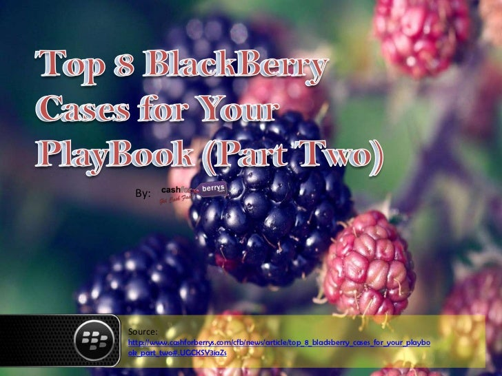 By:Source:http://www.cashforberrys.com/cfb/news/article/top_8_blackberry_cases_for_your_playbook_part_two#.UGCKSY3iaZs