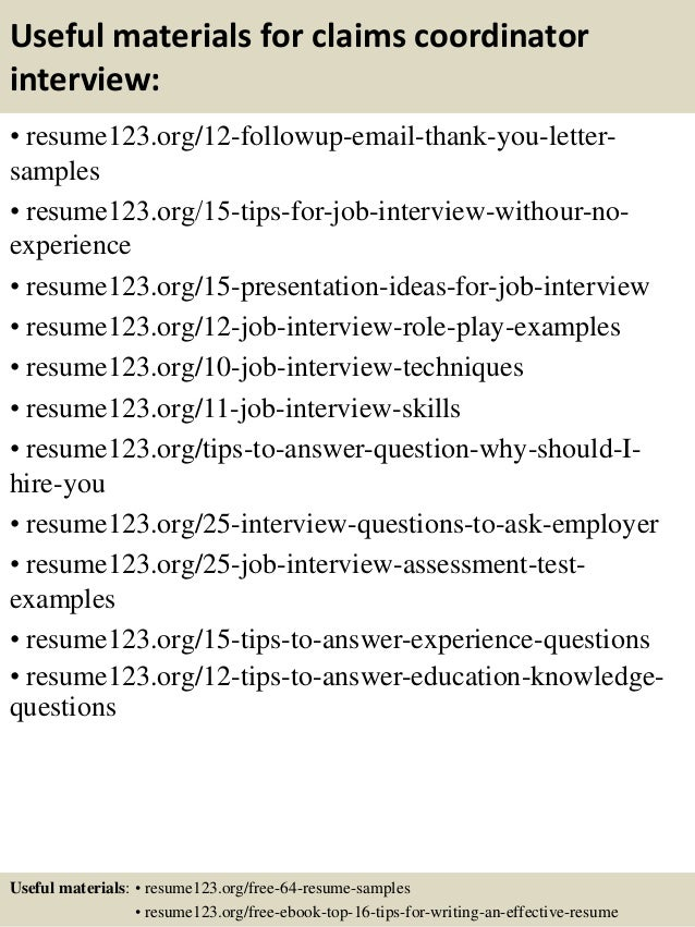 Useful materials for claims coordinator interview: • resume123.org/12-followup-email-thank-you-letter- samples • resume123...