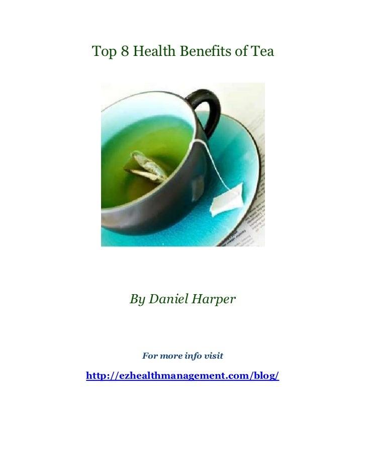 Top 8 Health Benefits of Tea       By Daniel Harper          For more info visithttp://ezhealthmanagement.com/blog/