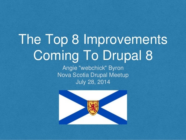 "The Top 8 Improvements Coming To Drupal 8 Angie ""webchick"" Byron Nova Scotia Drupal Meetup July 28, 2014"