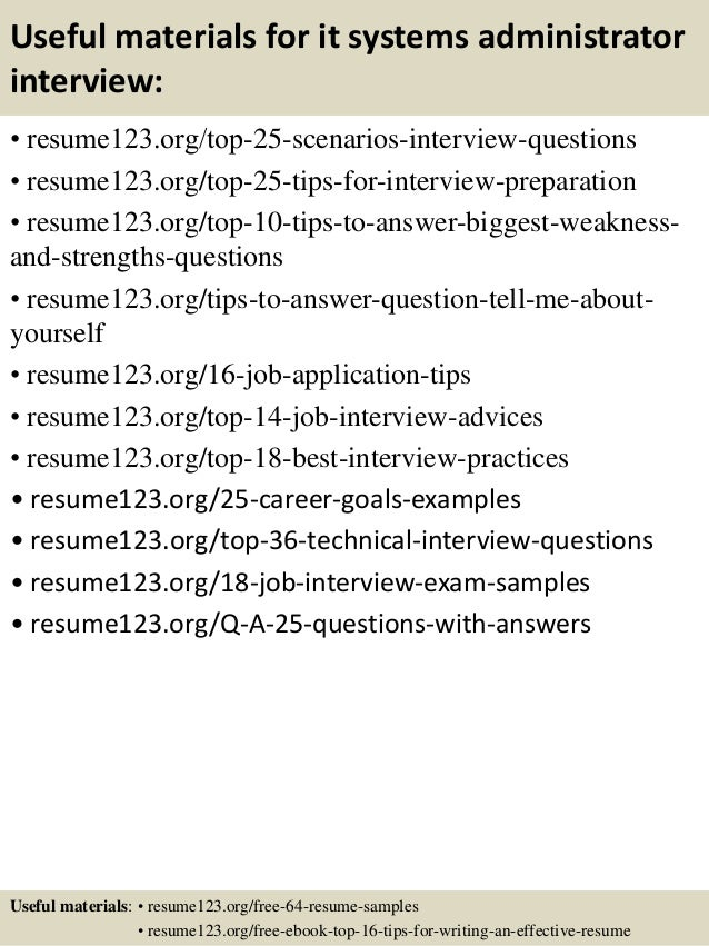 Useful materials for it systems administrator interview: • resume123.org/top-25-scenarios-interview-questions • resume123....