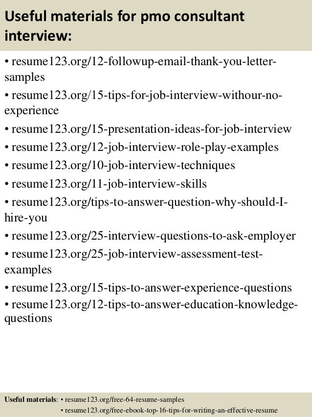 Useful materials for pmo consultant interview: • resume123.org/12-followup-email-thank-you-letter- samples • resume123.org...