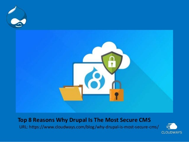 Top 8 Reasons Why Drupal Is The Most Secure CMS URL: https://www.cloudways.com/blog/why-drupal-is-most-secure-cms/