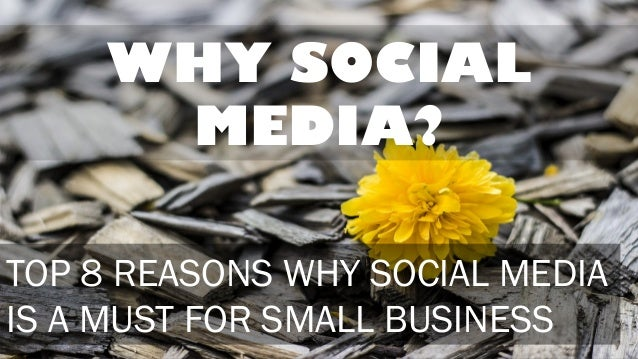 WHY SOCIAL MEDIA? TOP 8 REASONS WHY SOCIAL MEDIA IS A MUST FOR SMALL BUSINESS