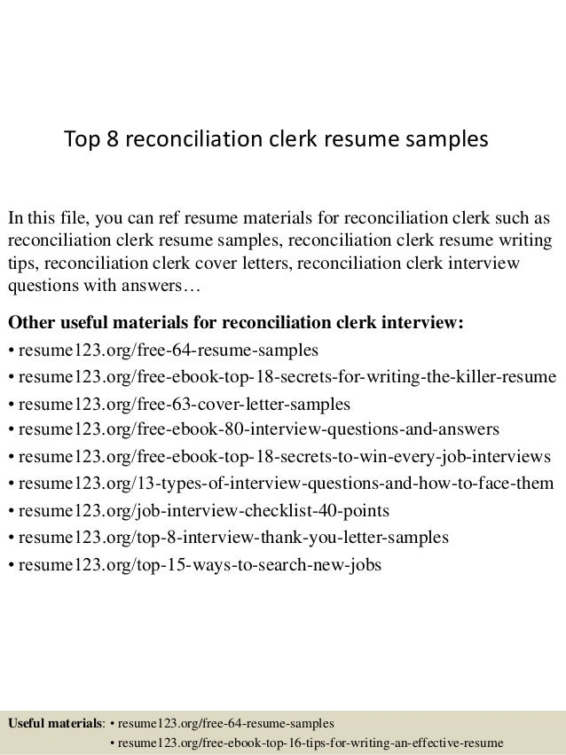 Top 8 reconciliation clerk resume s&les In this file you can ref resume materials for ...