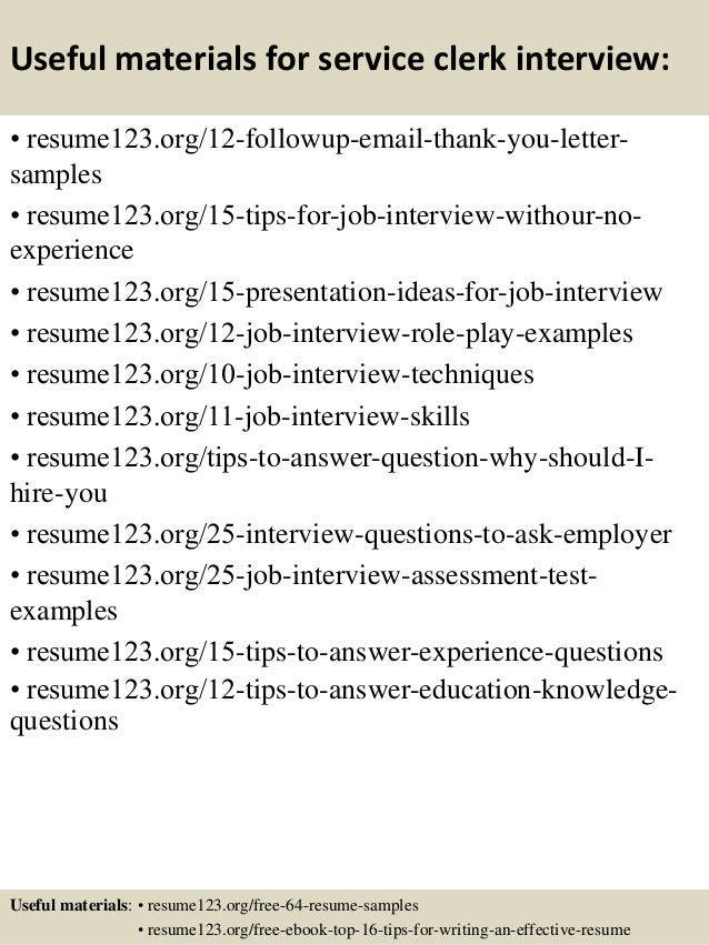 Useful materials for service clerk interview: • resume123.org/12-followup-email-thank-you-letter- samples • resume123.org/...