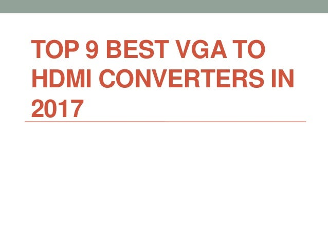 TOP 9 BEST VGA TO HDMI CONVERTERS IN 2017