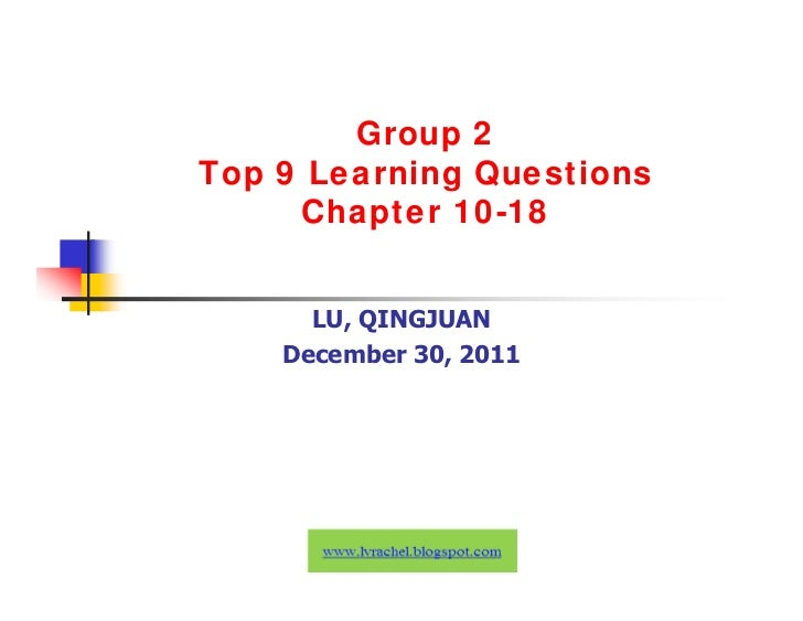 Group 2Top 9 Learning Questions     Chapter 10-18      LU, QINGJUAN    December 30, 2011