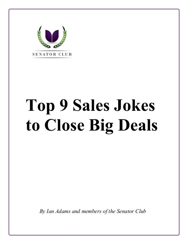 Top 9 Sales Jokes to Close Big Deals  By Ian Adams and members of the Senator Club
