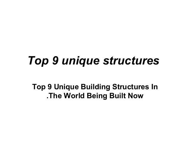 Top 9 unique structuresTop 9 Unique Building Structures InThe World Being Built Now.