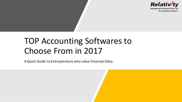 TOP Accounting Softwares to Choose From in 2017 A Quick Guide to Entrepreneurs who value Financial Data.