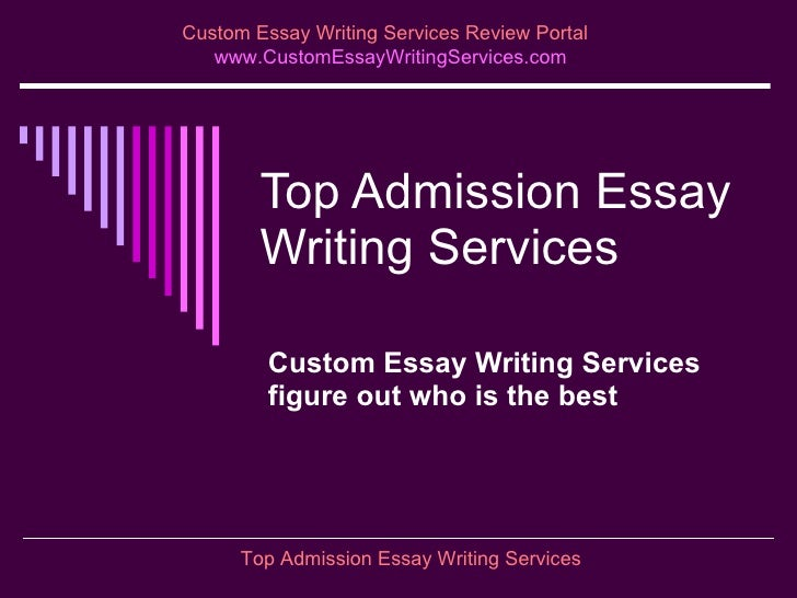 Top Admission Essay Writing Services Custom Essay Writing Services figure out who is the best Custom Essay Writing Service...