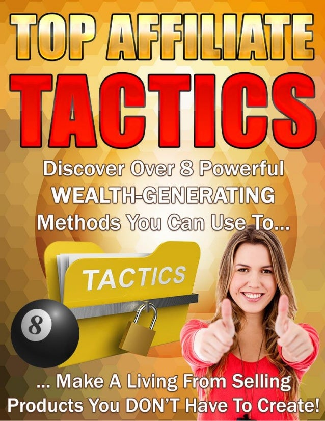 """Top Affiliate Tactics """"Discover Over 8 Powerful Wealth-Generating Methods You Can Use To Make A Living From Selling Produc..."""