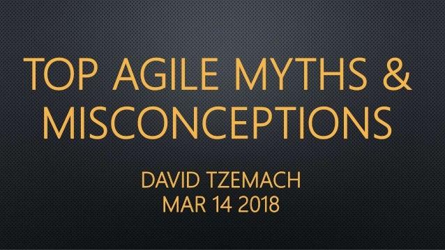 DAVID TZEMACH MAR 14 2018 TOP AGILE MYTHS & MISCONCEPTIONS