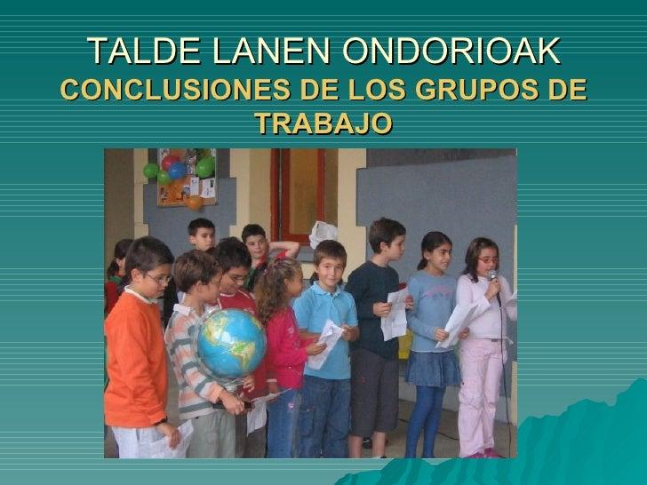 TALDE LANEN ONDORIOAK CONCLUSIONES DE LOS GRUPOS DE TRABAJO