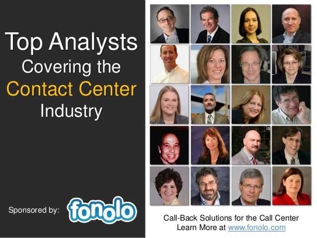 Top Analysts Covering the Contact Center Industry Sponsored by: Call-Back Solutions for the Call Center Learn More at www....
