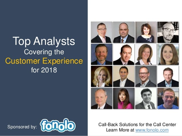 Top Analysts Covering the Customer Experience for 2018 Sponsored by: Call-Back Solutions for the Call Center Learn More at...