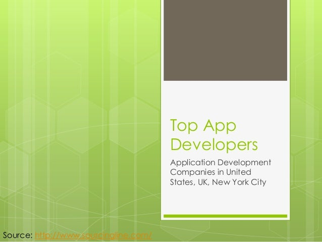 Top App Developers Application Development Companies in United States, UK, New York City  Source: http://www.sourcingline....