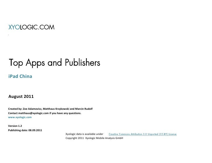 XYOLOGIC.COMTop Apps and PublishersiPad ChinaAugust 2011Created by: Zoe Adamovicz, Matthaus Krzykowski and Marcin RudolfCo...