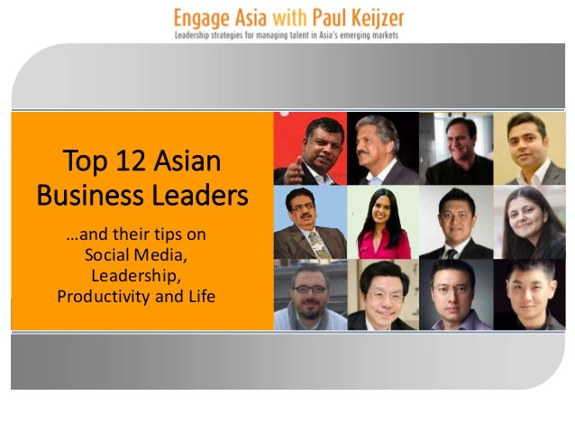 Top 12 Asian Business Leaders …and their tips on Social Media, Leadership, Productivity and Life