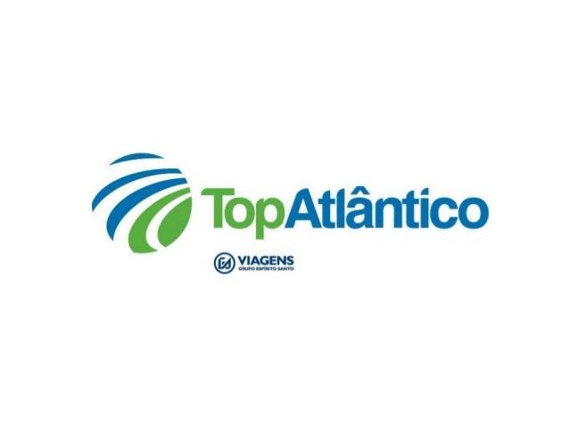 """""""Top Atlântico. Consigo… antes,durante e depois da sua viagem!"""""""