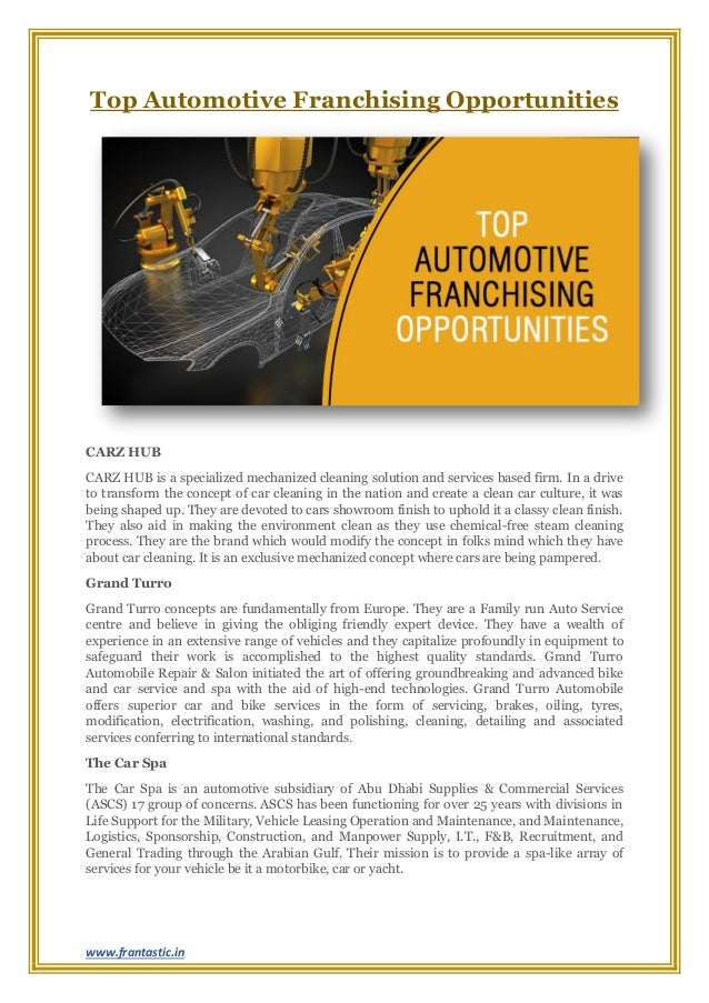 www.frantastic.in Top Automotive Franchising Opportunities CARZ HUB CARZ HUB is a specialized mechanized cleaning solution...