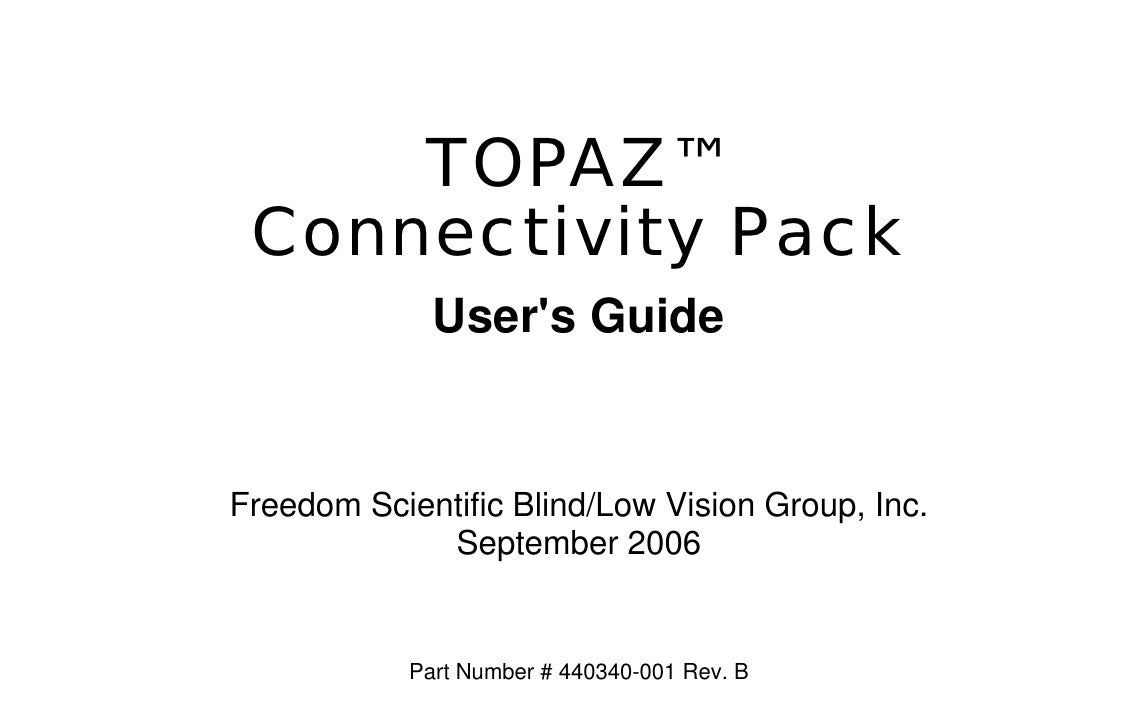 TOPAZ™  Connectivity Pack               User's Guide   Freedom Scientific Blind/Low Vision Group, Inc.              Septem...
