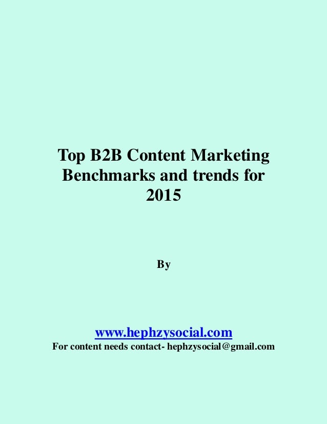 Top B2B Content Marketing  Benchmarks and trends for  2015  By  www.hephzysocial.com  For content needs contact- hephzysoc...