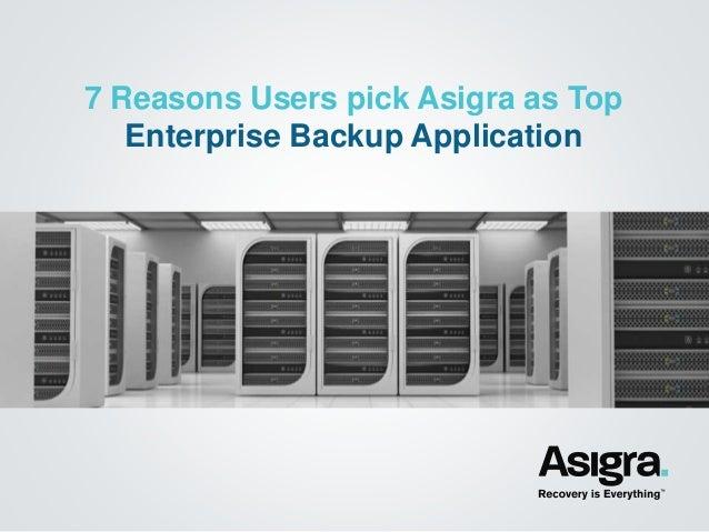 7 Reasons Users pick Asigra as Top  Enterprise Backup Application