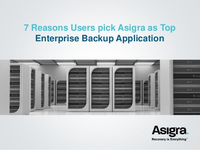7 Reasons Users pick Asigra as Top Enterprise Backup Application