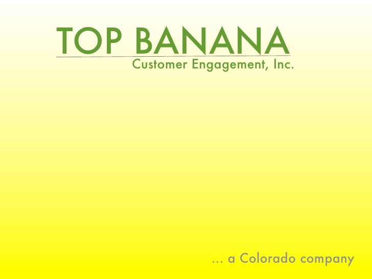 TOP BANANA    Customer Engagement, Inc.                    ... a Colorado company