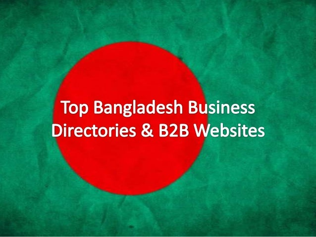 There are various online Business Directories and B2B Marketplaces which connects buyers and Bangladesh manufacturers in v...