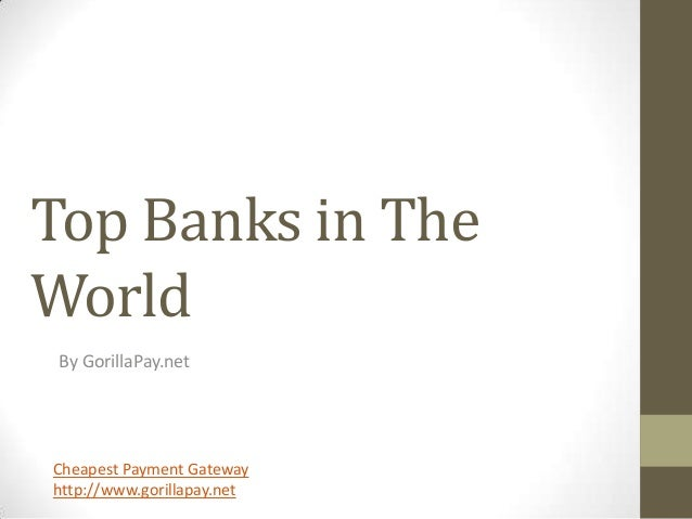Top Banks in TheWorld By GorillaPay.netCheapest Payment Gatewayhttp://www.gorillapay.net
