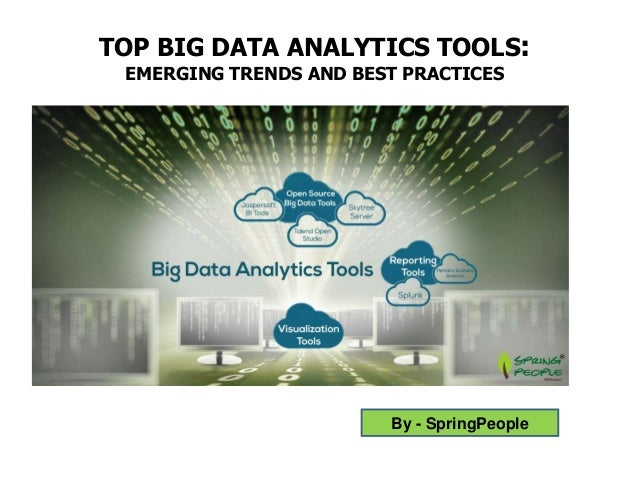 TOP BIG DATA ANALYTICS TOOLS: EMERGING TRENDS AND BEST PRACTICES By - SpringPeople