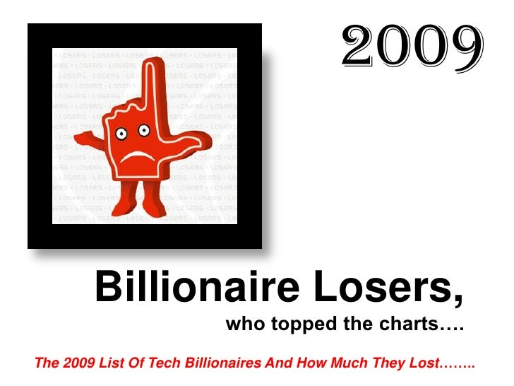 2009           Billionaire Losers,                           who topped the charts…. The 2009 List Of Tech Billionaires An...