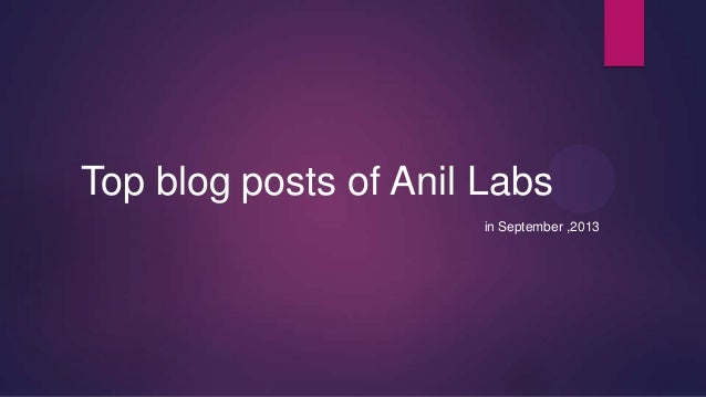 Top blog posts of Anil Labs in September ,2013