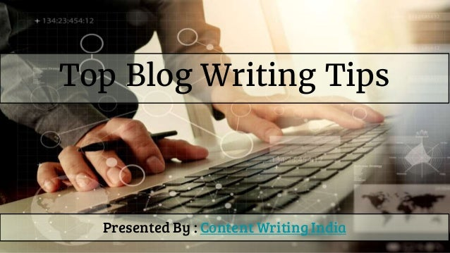 Top Blog Writing Tips Presented By : Content Writing India
